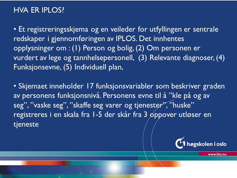 Høgskolen i Oslo HVA ER IPLOS? Et registreringsskjema og en veileder for utfyllingen er sentrale redskaper i gjennomføringen av IPLOS. Det innhentes o