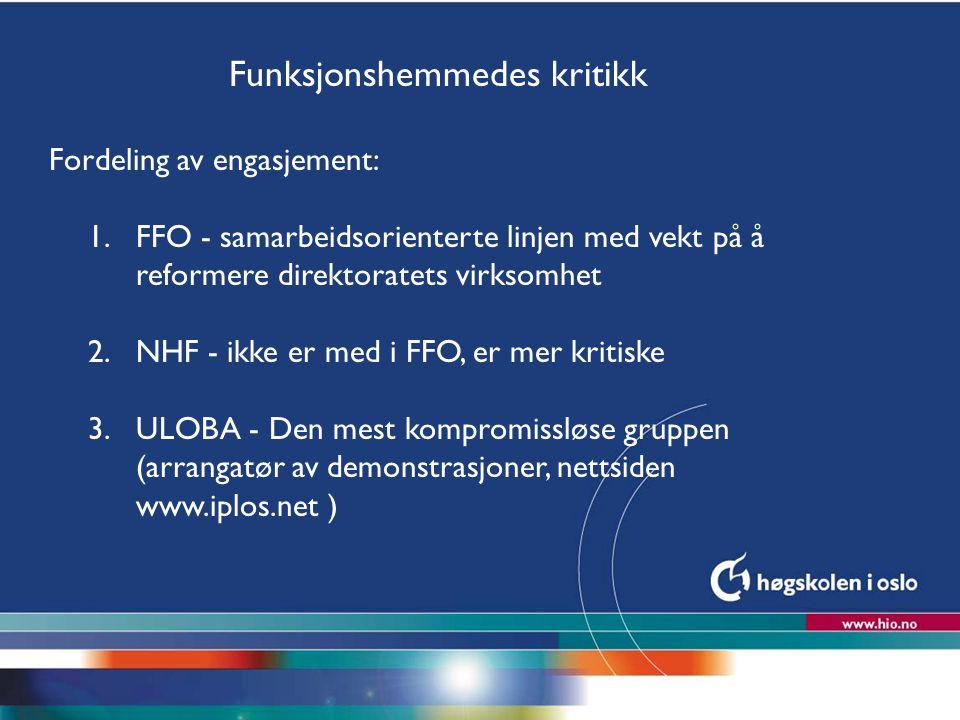 Høgskolen i Oslo Funksjonshemmedes kritikk Fordeling av engasjement: 1.FFO - samarbeidsorienterte linjen med vekt på å reformere direktoratets virksom