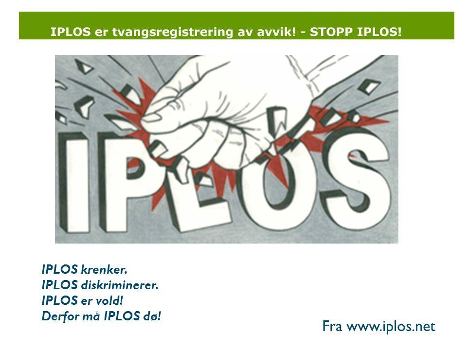 IPLOS krenker. IPLOS diskriminerer. IPLOS er vold! Derfor må IPLOS dø! Fra www.iplos.net