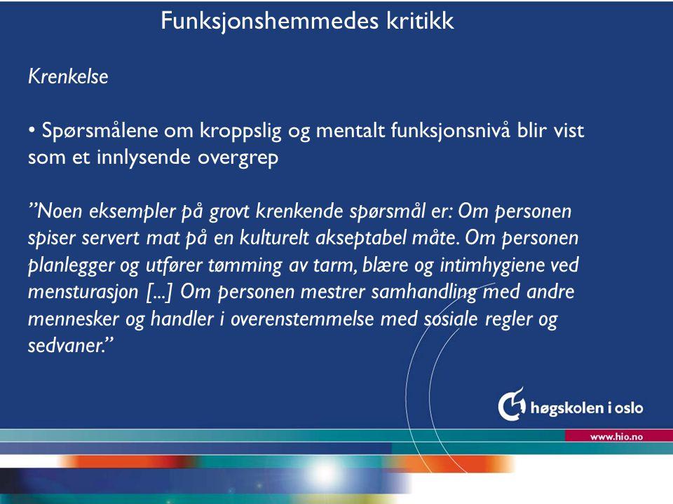 """Høgskolen i Oslo Funksjonshemmedes kritikk Krenkelse Spørsmålene om kroppslig og mentalt funksjonsnivå blir vist som et innlysende overgrep """"Noen ekse"""