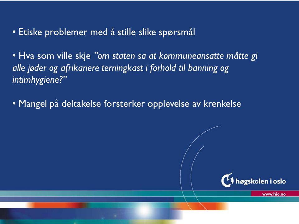 """Høgskolen i Oslo Etiske problemer med å stille slike spørsmål Hva som ville skje """"om staten sa at kommuneansatte måtte gi alle jøder og afrikanere ter"""