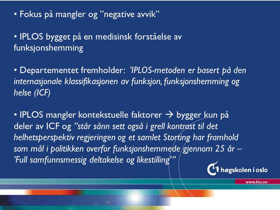 """Høgskolen i Oslo Fokus på mangler og """"negative avvik"""" IPLOS bygget på en medisinsk forståelse av funksjonshemming Departementet fremholder: 'IPLOS-met"""