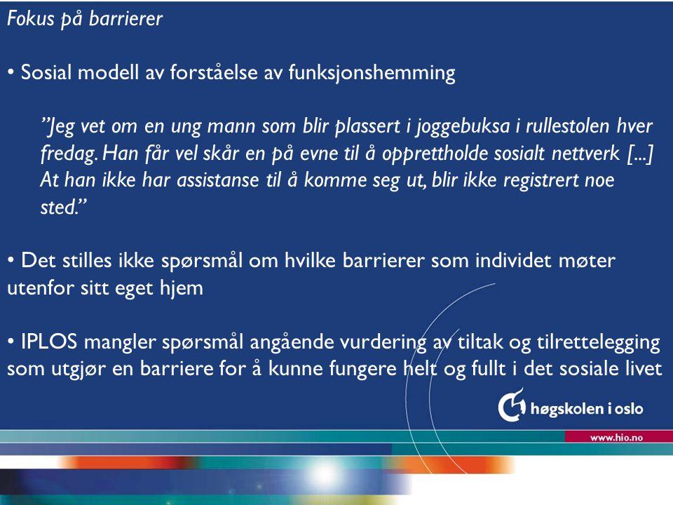 """Høgskolen i Oslo Fokus på barrierer Sosial modell av forståelse av funksjonshemming """"Jeg vet om en ung mann som blir plassert i joggebuksa i rullestol"""