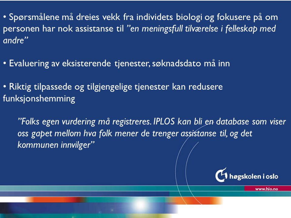 """Høgskolen i Oslo Spørsmålene må dreies vekk fra individets biologi og fokusere på om personen har nok assistanse til """"en meningsfull tilværelse i fell"""