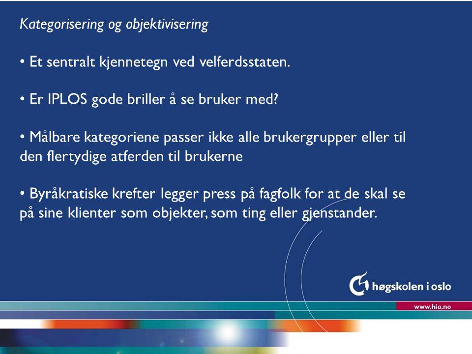 Høgskolen i Oslo Kategorisering og objektivisering Et sentralt kjennetegn ved velferdsstaten. Er IPLOS gode briller å se bruker med? Målbare kategorie