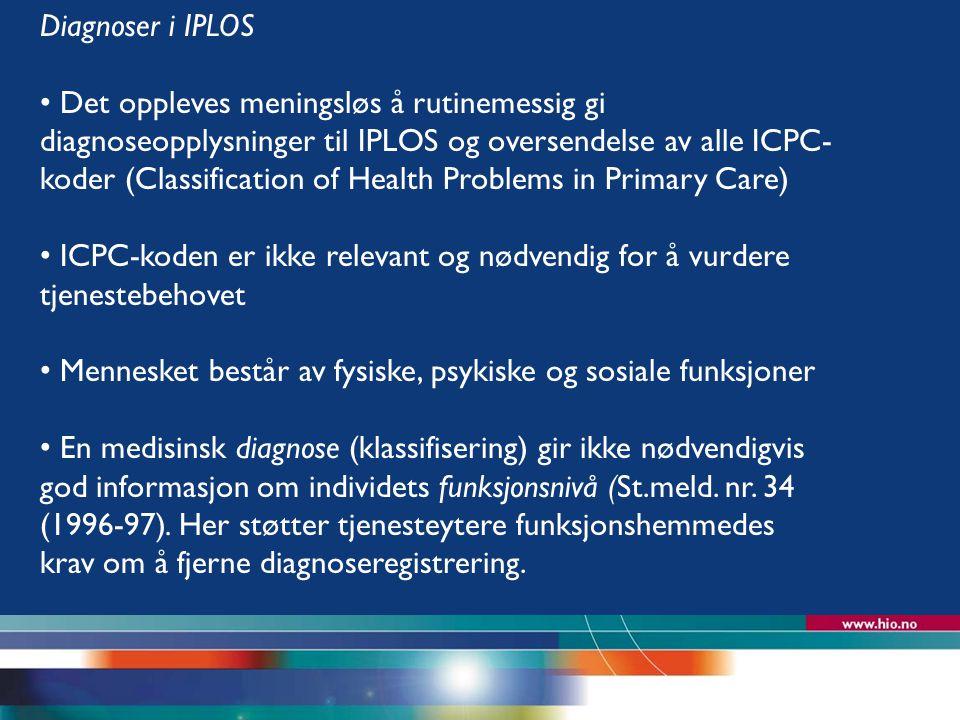 Høgskolen i Oslo Diagnoser i IPLOS Det oppleves meningsløs å rutinemessig gi diagnoseopplysninger til IPLOS og oversendelse av alle ICPC- koder (Class