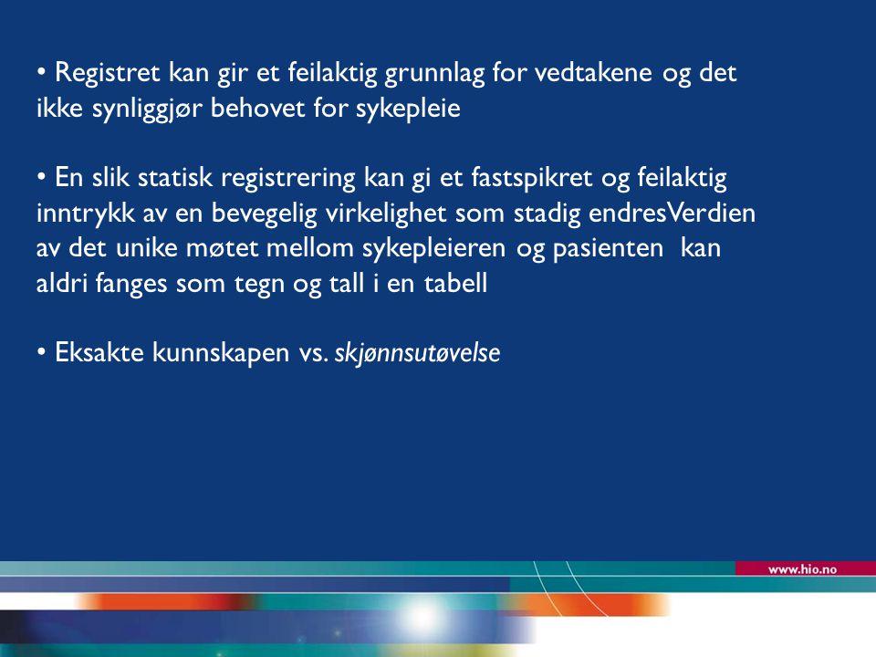 Høgskolen i Oslo Registret kan gir et feilaktig grunnlag for vedtakene og det ikke synliggjør behovet for sykepleie En slik statisk registrering kan g