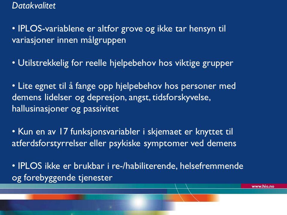 Høgskolen i Oslo Datakvalitet IPLOS-variablene er altfor grove og ikke tar hensyn til variasjoner innen målgruppen Utilstrekkelig for reelle hjelpebeh