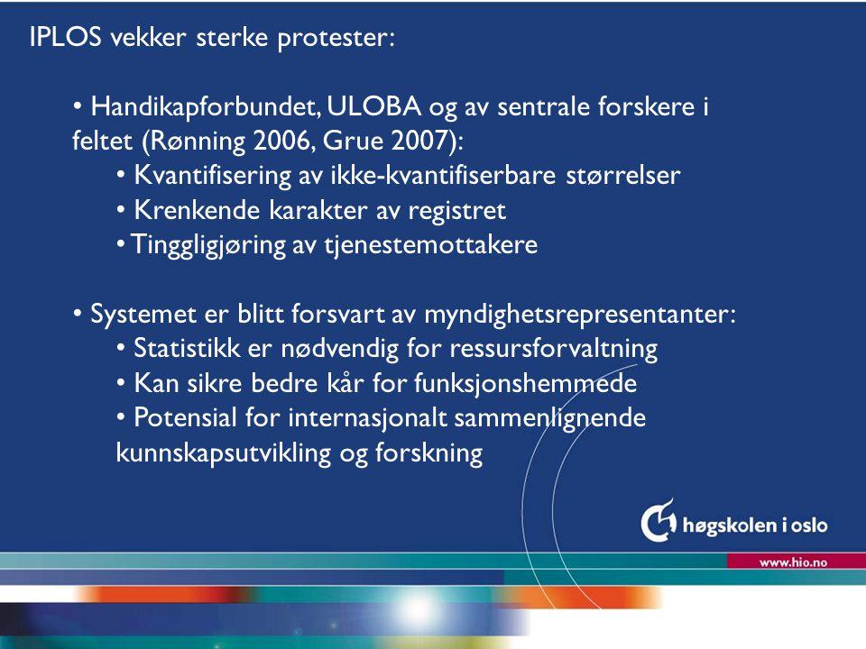 Høgskolen i Oslo IPLOS vekker sterke protester: Handikapforbundet, ULOBA og av sentrale forskere i feltet (Rønning 2006, Grue 2007): Kvantifisering av