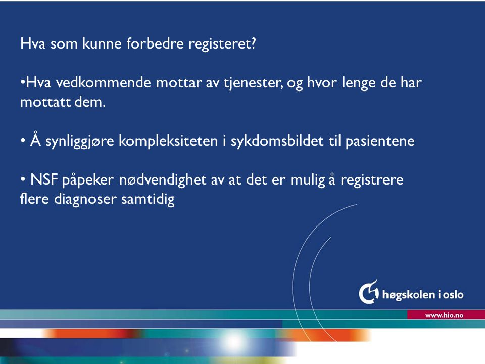 Høgskolen i Oslo Hva som kunne forbedre registeret? Hva vedkommende mottar av tjenester, og hvor lenge de har mottatt dem. Å synliggjøre kompleksitete