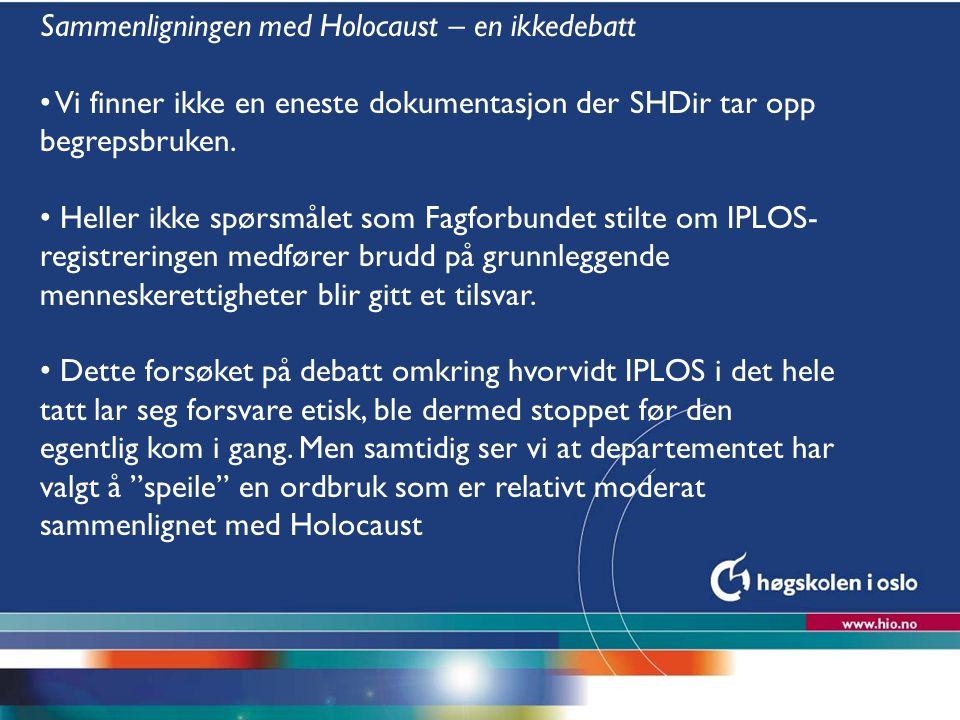 Høgskolen i Oslo Sammenligningen med Holocaust – en ikkedebatt Vi finner ikke en eneste dokumentasjon der SHDir tar opp begrepsbruken. Heller ikke spø