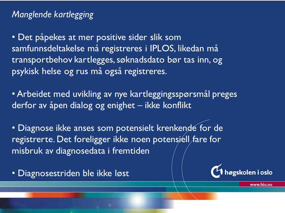 Høgskolen i Oslo Manglende kartlegging Det påpekes at mer positive sider slik som samfunnsdeltakelse må registreres i IPLOS, likedan må transportbehov