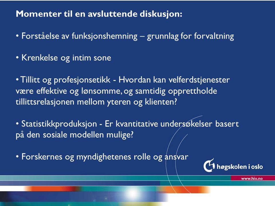 Høgskolen i Oslo Momenter til en avsluttende diskusjon: Forståelse av funksjonshemning – grunnlag for forvaltning Krenkelse og intim sone Tillitt og p