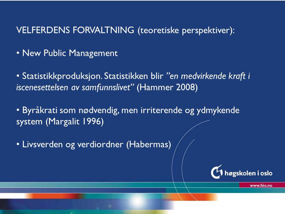 """Høgskolen i Oslo VELFERDENS FORVALTNING (teoretiske perspektiver): New Public Management Statistikkproduksjon. Statistikken blir """"en medvirkende kraft"""