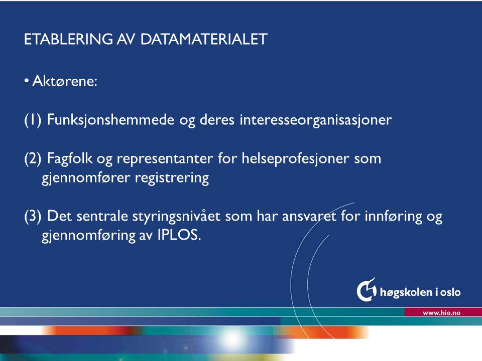 Høgskolen i Oslo ETABLERING AV DATAMATERIALET Aktørene: (1) Funksjonshemmede og deres interesseorganisasjoner (2) Fagfolk og representanter for helsep