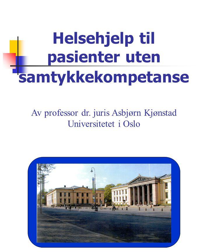 Helsehjelp til pasienter uten samtykkekompetanse Av professor dr. juris Asbjørn Kjønstad Universitetet i Oslo
