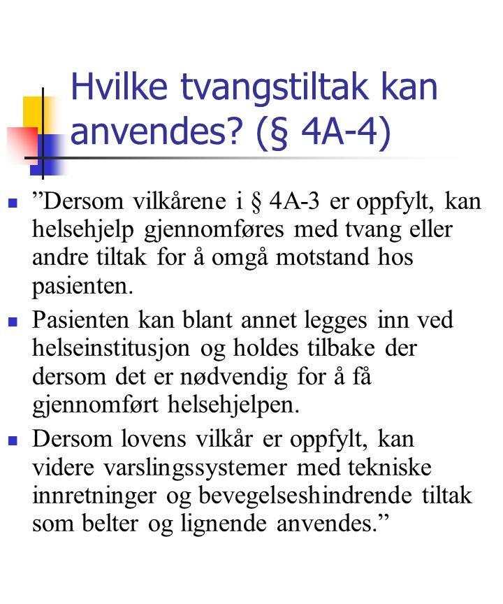 """Hvilke tvangstiltak kan anvendes? (§ 4A-4) """"Dersom vilkårene i § 4A-3 er oppfylt, kan helsehjelp gjennomføres med tvang eller andre tiltak for å omgå"""
