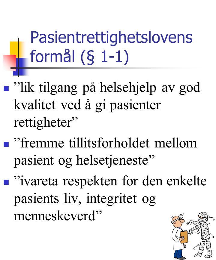 """Pasientrettighetslovens formål (§ 1-1) """"lik tilgang på helsehjelp av god kvalitet ved å gi pasienter rettigheter"""" """"fremme tillitsforholdet mellom pasi"""