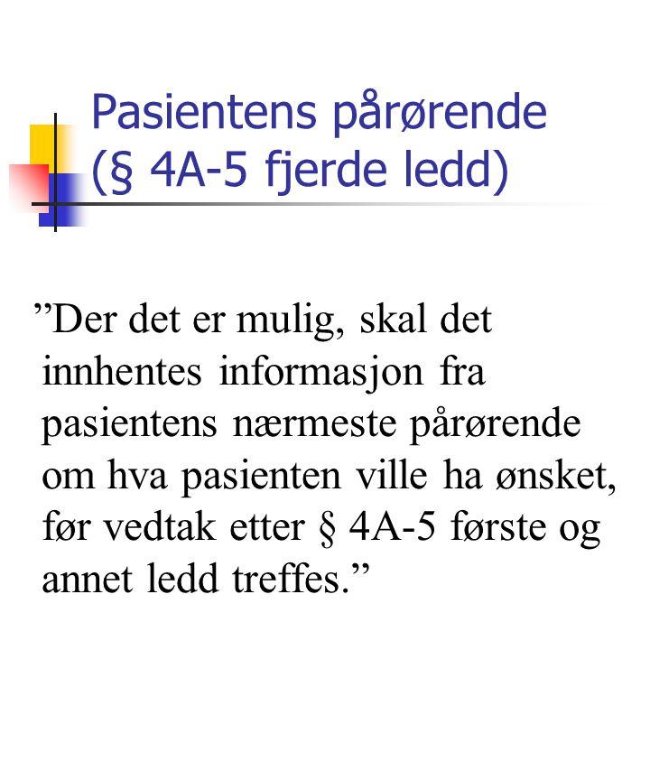 """Pasientens pårørende (§ 4A-5 fjerde ledd) """"Der det er mulig, skal det innhentes informasjon fra pasientens nærmeste pårørende om hva pasienten ville h"""