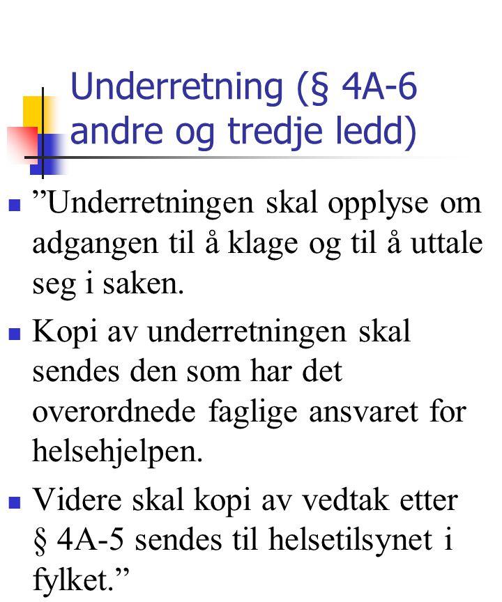 """Underretning (§ 4A-6 andre og tredje ledd) """"Underretningen skal opplyse om adgangen til å klage og til å uttale seg i saken. Kopi av underretningen sk"""