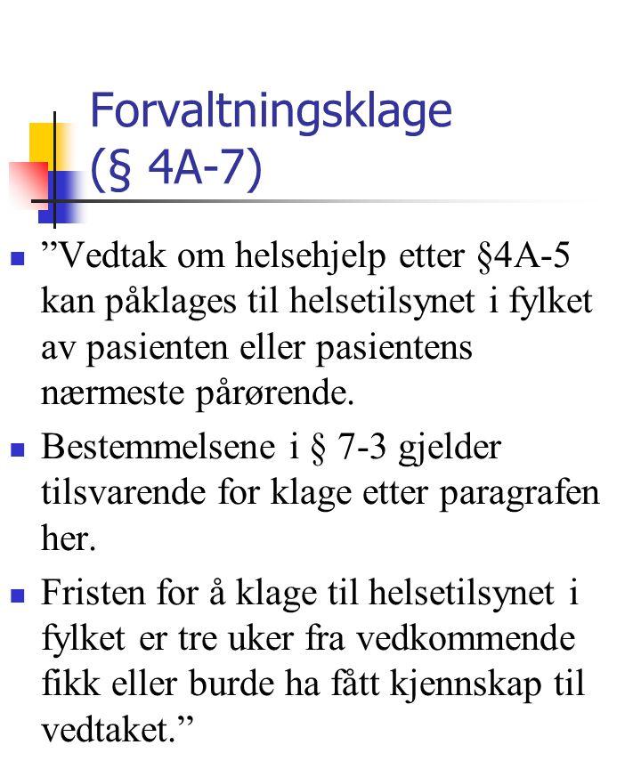 "Forvaltningsklage (§ 4A-7) ""Vedtak om helsehjelp etter §4A-5 kan påklages til helsetilsynet i fylket av pasienten eller pasientens nærmeste pårørende."