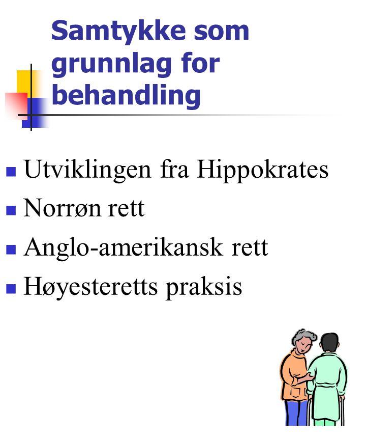 Samtykke som grunnlag for behandling Utviklingen fra Hippokrates Norrøn rett Anglo-amerikansk rett Høyesteretts praksis