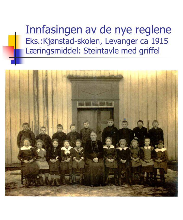 Innfasingen av de nye reglene Eks.:Kjønstad-skolen, Levanger ca 1915 Læringsmiddel: Steintavle med griffel