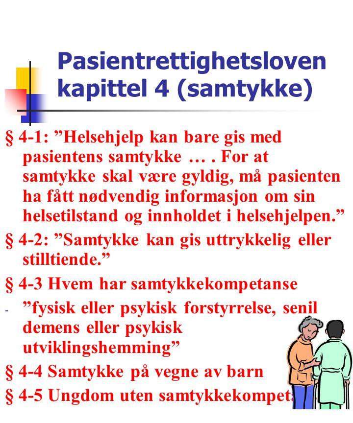 """Pasientrettighetsloven kapittel 4 (samtykke) § 4-1: """"Helsehjelp kan bare gis med pasientens samtykke …. For at samtykke skal være gyldig, må pasienten"""