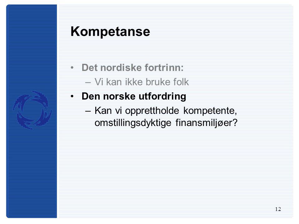 12 Kompetanse Det nordiske fortrinn: –Vi kan ikke bruke folk Den norske utfordring –Kan vi opprettholde kompetente, omstillingsdyktige finansmiljøer?