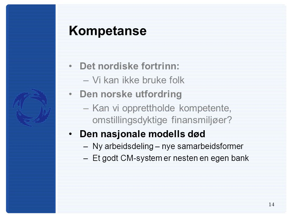 14 Kompetanse Det nordiske fortrinn: –Vi kan ikke bruke folk Den norske utfordring –Kan vi opprettholde kompetente, omstillingsdyktige finansmiljøer.