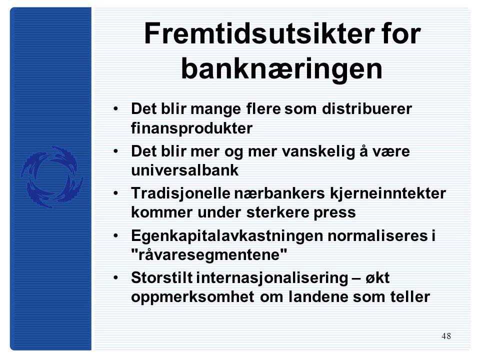 48 Fremtidsutsikter for banknæringen Det blir mange flere som distribuerer finansprodukter Det blir mer og mer vanskelig å være universalbank Tradisjo