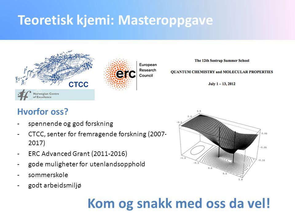 Teoretisk kjemi: Masteroppgave Hvorfor oss? -spennende og god forskning -CTCC, senter for fremragende forskning (2007- 2017) -ERC Advanced Grant (2011