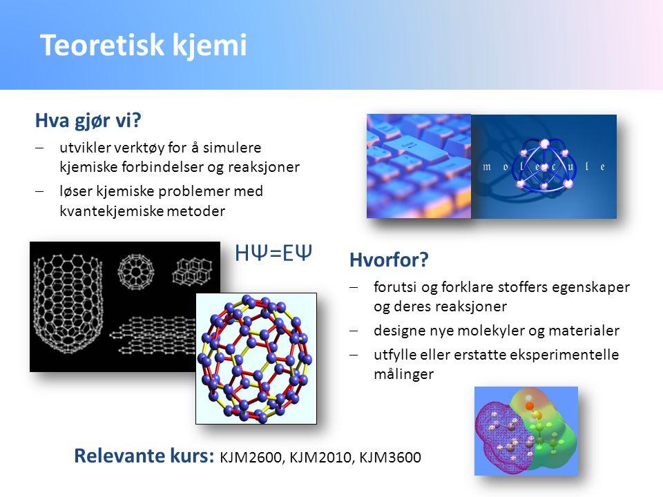 Teoretisk kjemi Hva gjør vi?  utvikler verktøy for å simulere kjemiske forbindelser og reaksjoner  løser kjemiske problemer med kvantekjemiske metod