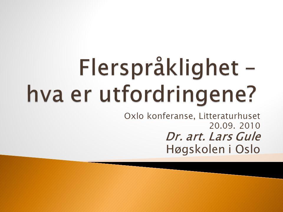 Oxlo konferanse, Litteraturhuset 20.09. 2010 Dr. art. Lars Gule Høgskolen i Oslo