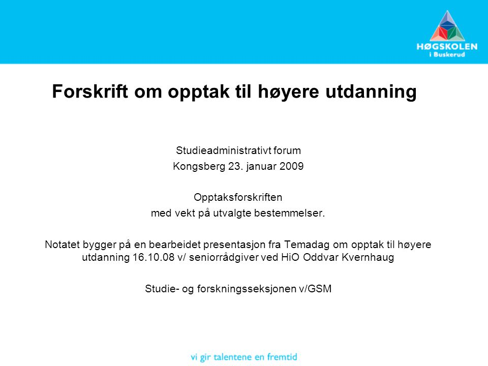 Forskrift om opptak til høyere utdanning Studieadministrativt forum Kongsberg 23.
