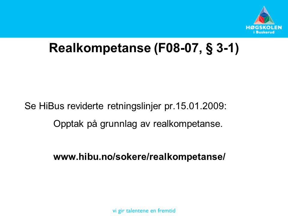 Realkompetanse (F08-07, § 3-1) Se HiBus reviderte retningslinjer pr.15.01.2009: Opptak på grunnlag av realkompetanse.