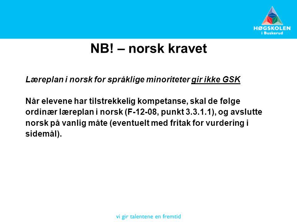 NB! – norsk kravet Læreplan i norsk for språklige minoriteter gir ikke GSK Når elevene har tilstrekkelig kompetanse, skal de følge ordinær læreplan i