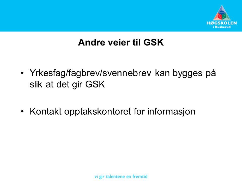 Andre veier til GSK Yrkesfag/fagbrev/svennebrev kan bygges på slik at det gir GSK Kontakt opptakskontoret for informasjon