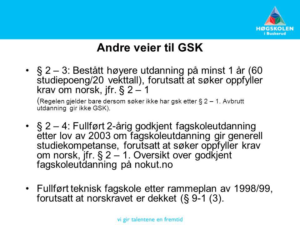 Andre veier til GSK § 2 – 3: Bestått høyere utdanning på minst 1 år (60 studiepoeng/20 vekttall), forutsatt at søker oppfyller krav om norsk, jfr.