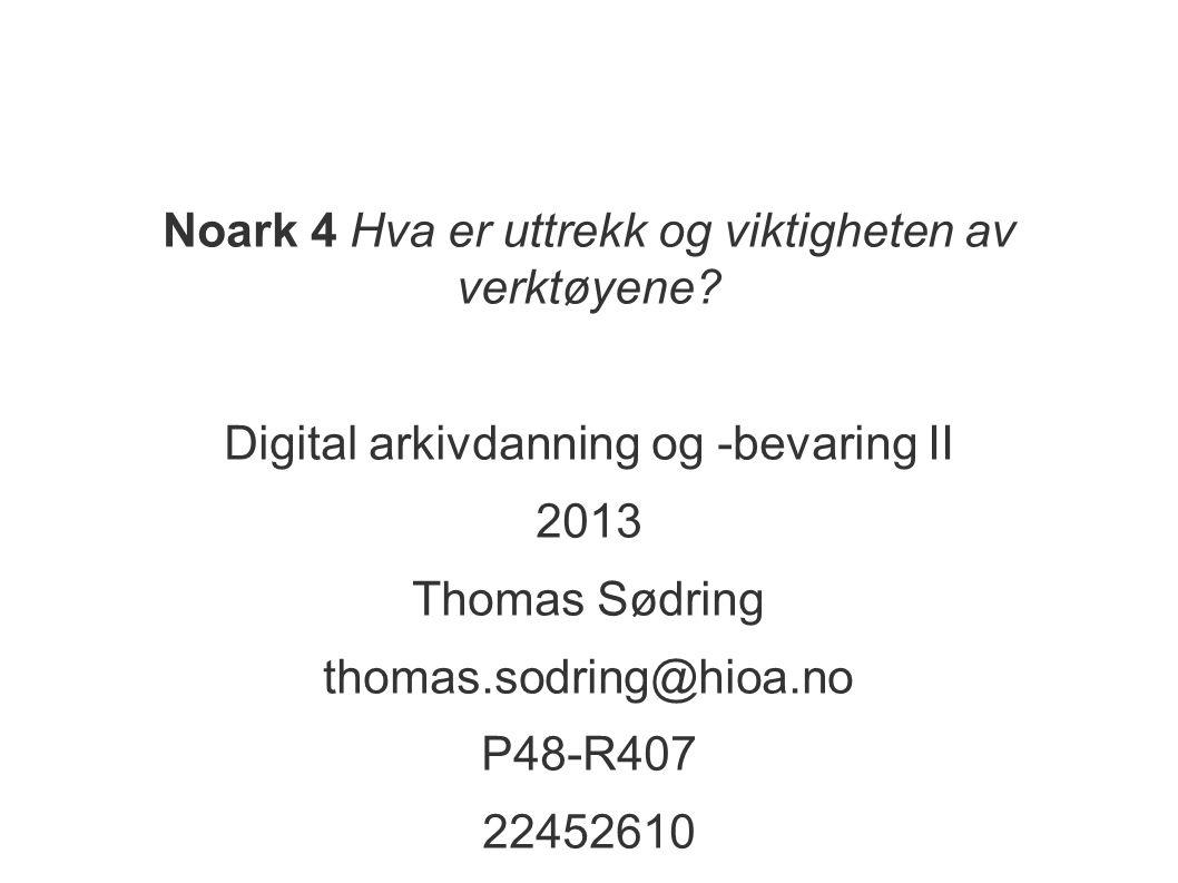 Noark 4 Hva er uttrekk og viktigheten av verktøyene? Digital arkivdanning og -bevaring II 2013 Thomas Sødring thomas.sodring@hioa.no P48-R407 22452610