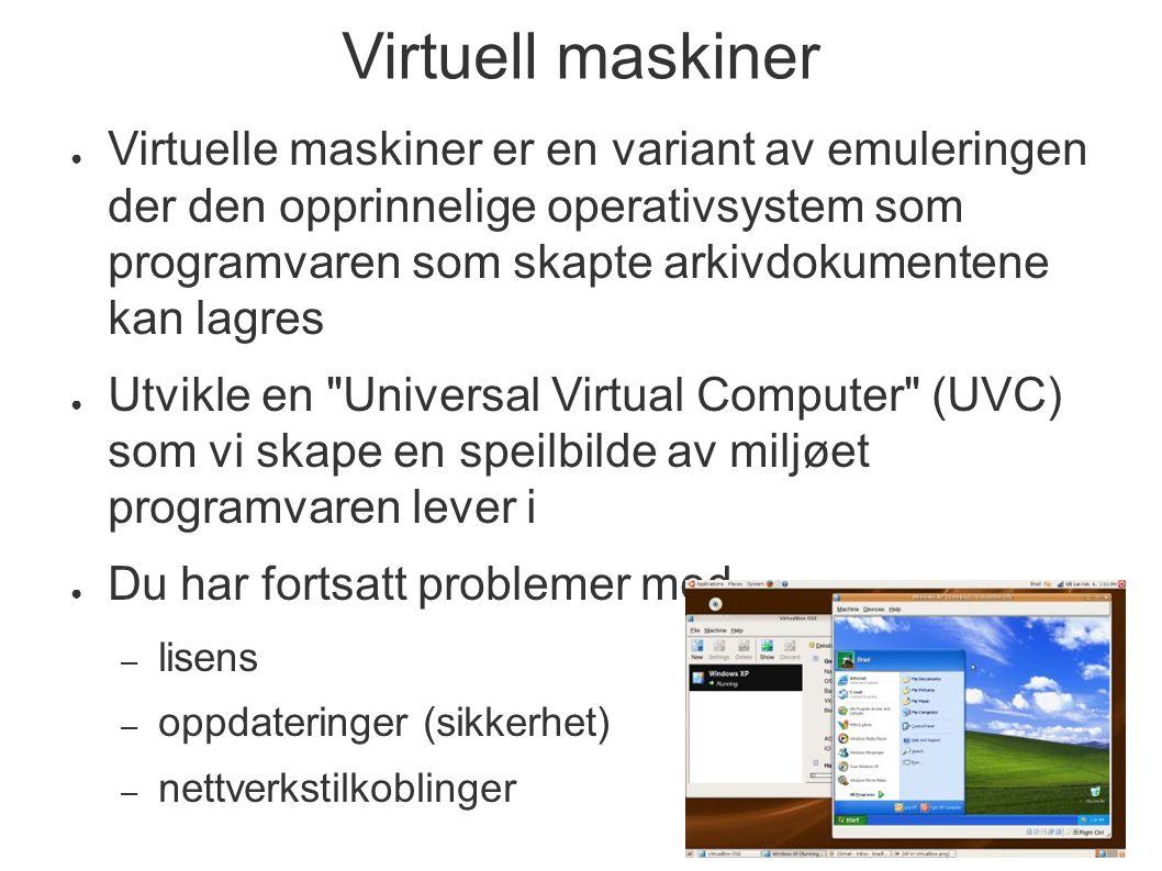 Virtuell maskiner ● Virtuelle maskiner er en variant av emuleringen der den opprinnelige operativsystem som programvaren som skapte arkivdokumentene k