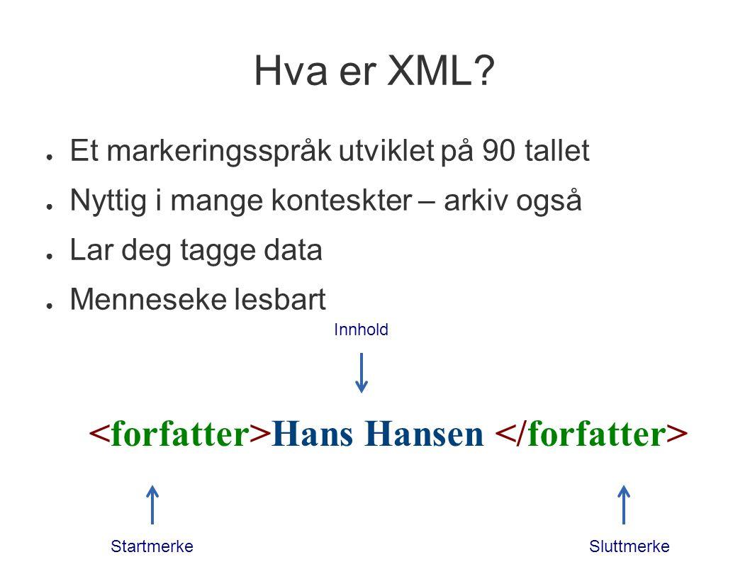 Hva er XML? ● Et markeringsspråk utviklet på 90 tallet ● Nyttig i mange konteskter – arkiv også ● Lar deg tagge data ● Menneseke lesbart StartmerkeSlu