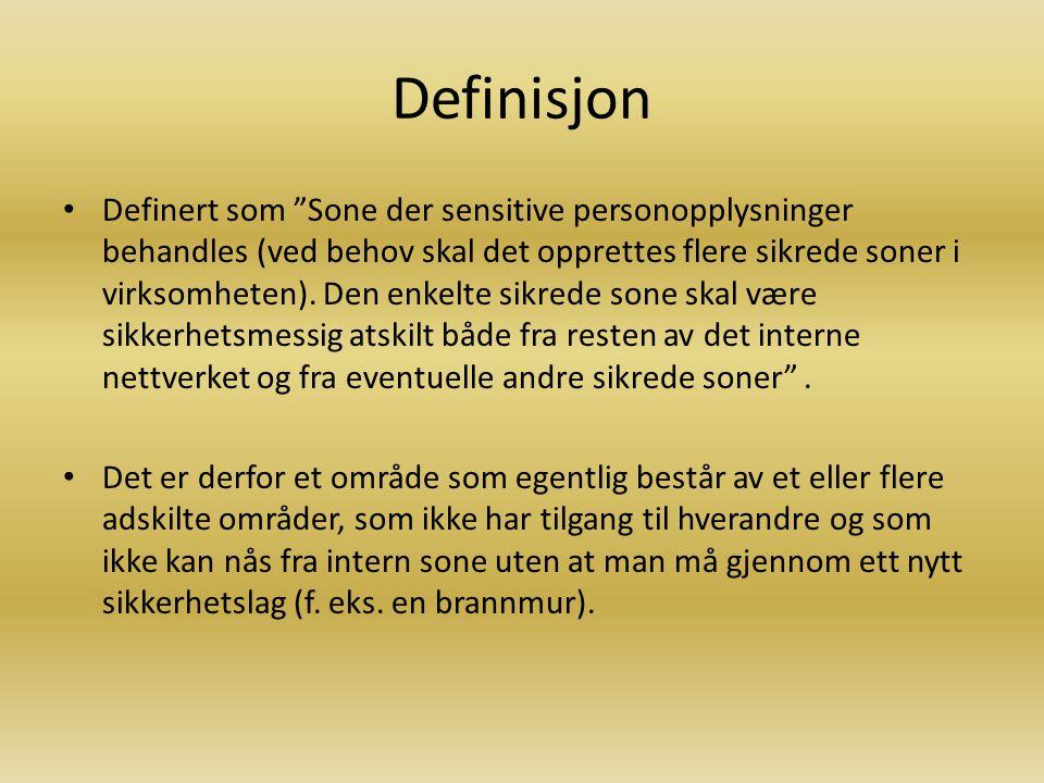 Definisjon Definert som Sone der sensitive personopplysninger behandles (ved behov skal det opprettes flere sikrede soner i virksomheten).