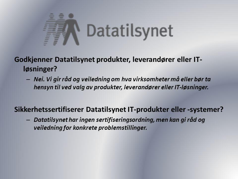 Godkjenner Datatilsynet produkter, leverandører eller IT- løsninger.