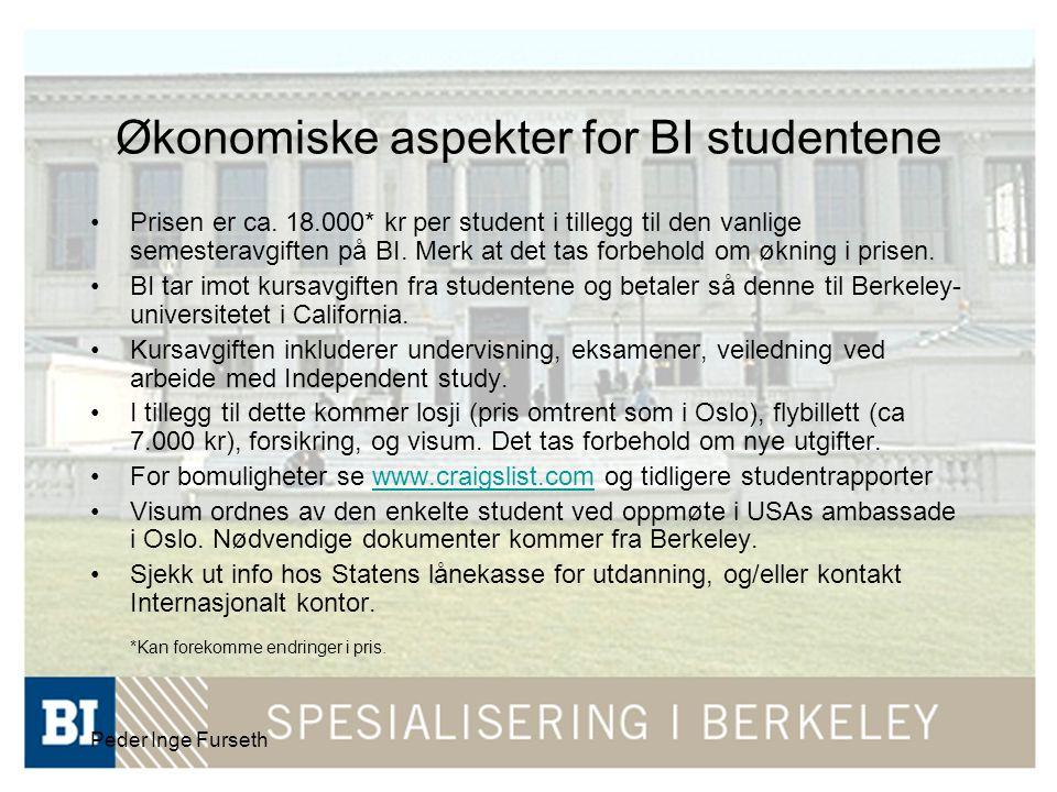Peder Inge Furseth Økonomiske aspekter for BI studentene Prisen er ca. 18.000* kr per student i tillegg til den vanlige semesteravgiften på BI. Merk a