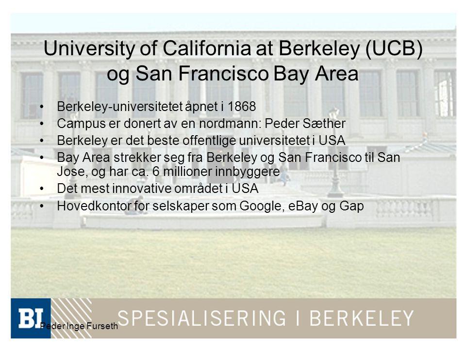 Peder Inge Furseth University of California at Berkeley (UCB) og San Francisco Bay Area Berkeley-universitetet åpnet i 1868 Campus er donert av en nordmann: Peder Sæther Berkeley er det beste offentlige universitetet i USA Bay Area strekker seg fra Berkeley og San Francisco til San Jose, og har ca.