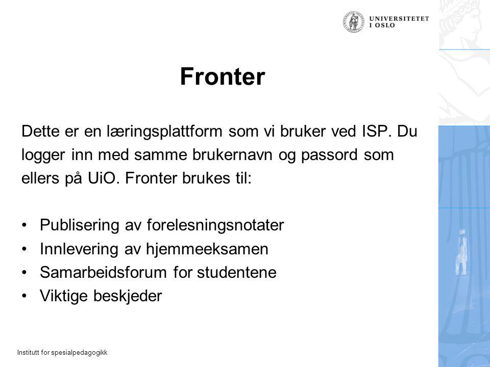 Institutt for spesialpedagogikk Fronter Dette er en læringsplattform som vi bruker ved ISP. Du logger inn med samme brukernavn og passord som ellers p
