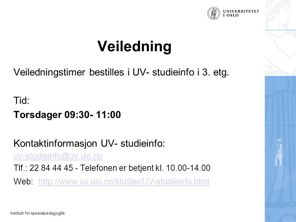 Institutt for spesialpedagogikk Veiledning Veiledningstimer bestilles i UV- studieinfo i 3. etg. Tid: Torsdager 09:30- 11:00 Kontaktinformasjon UV- st