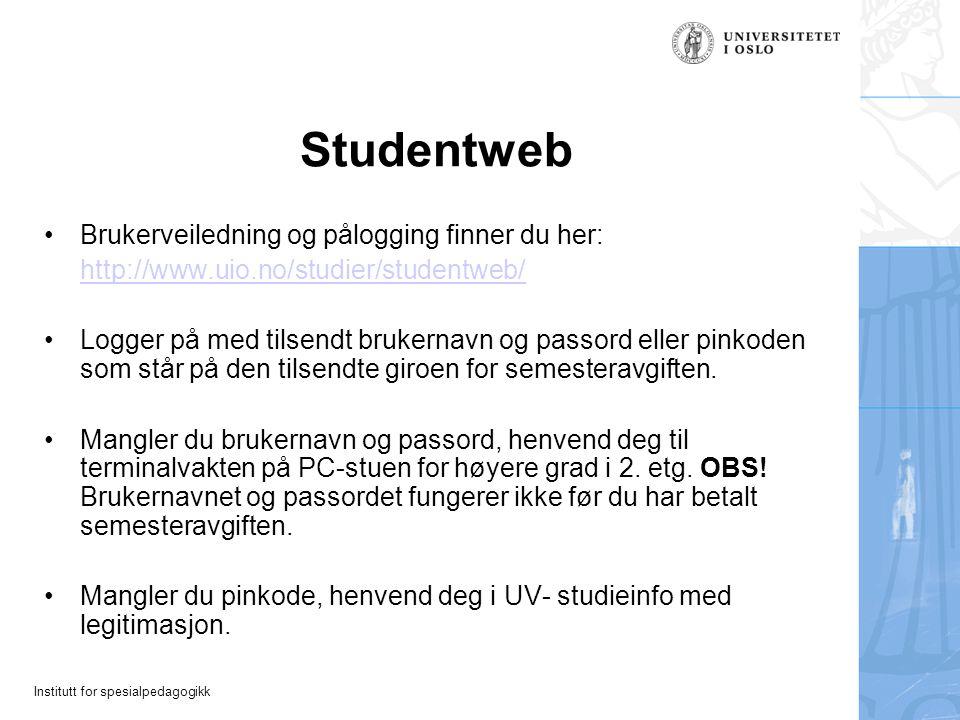 Institutt for spesialpedagogikk Studentweb Brukerveiledning og pålogging finner du her: http://www.uio.no/studier/studentweb/ Logger på med tilsendt b