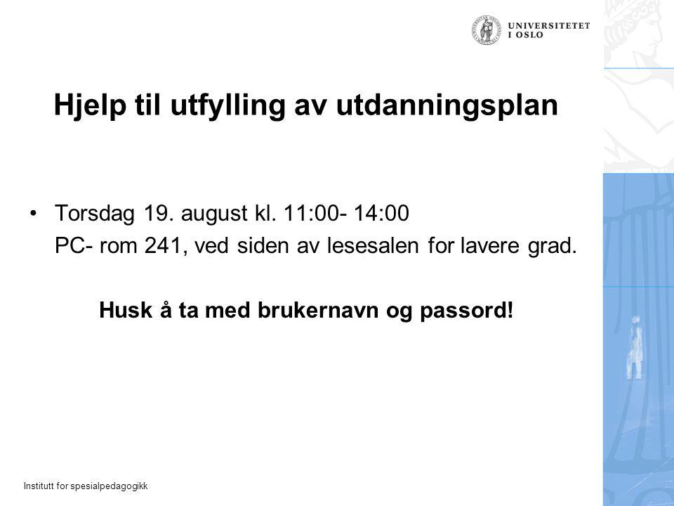 Institutt for spesialpedagogikk Hjelp til utfylling av utdanningsplan Torsdag 19. august kl. 11:00- 14:00 PC- rom 241, ved siden av lesesalen for lave